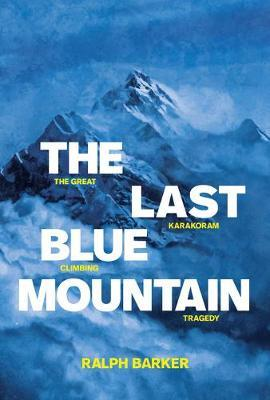 Image for The Last Blue Mountain - The great Karakoram climbing tragedy from emkaSi