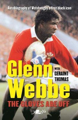 Image for Glenn Webbe - The Gloves Are off - Autobiography of Welsh Rugby's First Black Icon from emkaSi