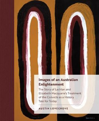 Image for Images of an Australian Enlightenment - The Story of Lachlan and Elizabeth Macquarie's Treatment of the Convicts as a History Tale for Today from emkaSi