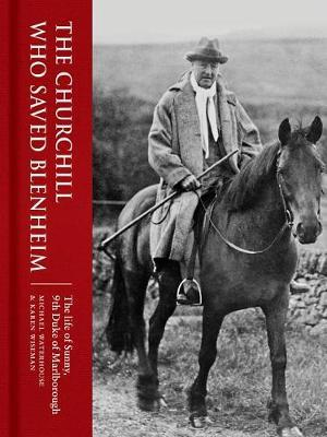 Image for The Churchill Who Saved Blenheim - The Life of Sunny, 9th Duke of Marlborough from emkaSi