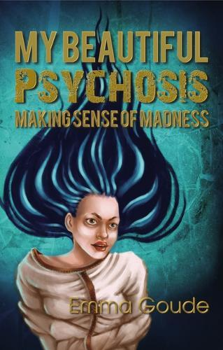 Image for My Beautiful Psychosis - Making Sense of Madness from emkaSi