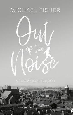 Image for Out of the Noise - A Postwar Childhood in a Moorlands Town from emkaSi