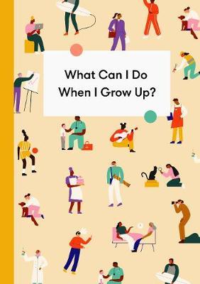 Image for What Can I Do When I Grow Up? - A young person's guide to careers, money - and the future from emkaSi
