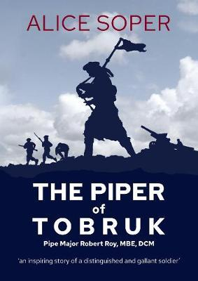 Image for `The Piper of Tobruk': Pipe Major Robert Roy, MBE, DCM from emkaSi
