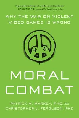 Image for Moral Combat: Why the War on Violent Video Games Is Wrong from emkaSi
