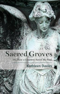 Image for Sacred Groves - Or, How a Cemetery Saved My Soul from emkaSi