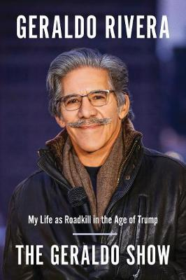 Image for The Geraldo Show - My Life as Roadkill in the Age of Trump from emkaSi