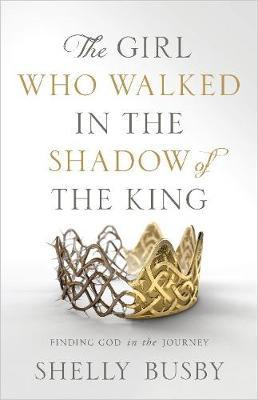 Image for The Girl Who Walked in the Shadow of the King - Finding God in the Journey from emkaSi
