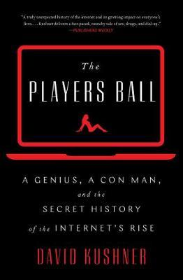 Image for The Players Ball - A Genius, a Con Man, and the Secret History of the Internet's Rise from emkaSi