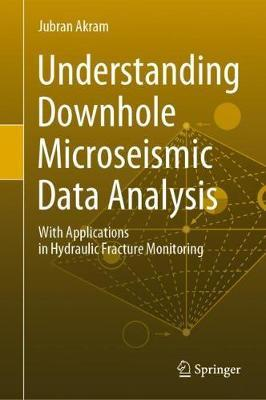 Image for Understanding Downhole Microseismic Data Analysis - With Applications in Hydraulic Fracture Monitoring from emkaSi