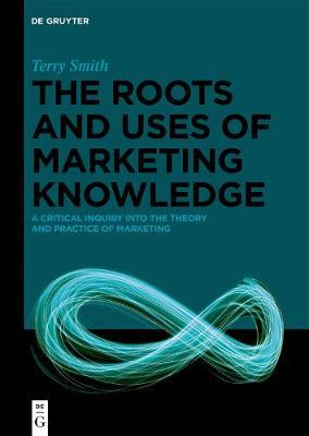 Image for The Roots and Uses of Marketing Knowledge - A Critical Inquiry into the Theory and Practice of Marketing from emkaSi