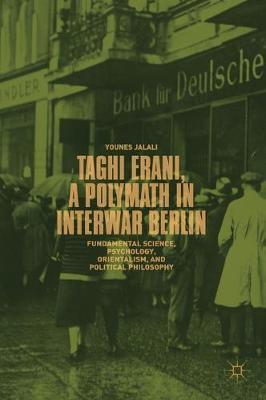 Image for Taghi Erani, a Polymath in Interwar Berlin - Fundamental Science, Psychology, Orientalism, and Political Philosophy from emkaSi