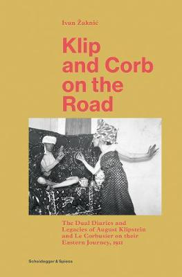 Image for Klip and Corb on the Road - The Dual Diaries and Legacies of August Klipstein and Le Corbusier on their Eastern Journey, 1911 from emkaSi
