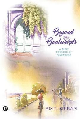 Image for BEYOND THE BOULEVARDS - A SHORT BIOGRAPHY OF PONDICHERRY from emkaSi