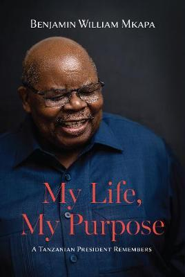 Image for My Life, My Purpose - A Tanzanian President Remembers from emkaSi
