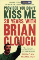 Image for Provided You Don't Kiss Me: 20 Years with Brian Clough from emkaSi
