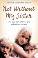 Image for Not Without My Sister: The True Story of Three Girls Violated and Betrayed by Those They Trusted from emkaSi