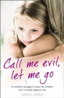 Image for Call Me Evil, Let Me Go: A Mother's Struggle to Save Her Children from a Brutal Religious Cult from emkaSi