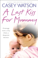 Image for A Last Kiss for Mummy: A Teenage Mum, a Tiny Infant, a Desperate Decision from emkaSi