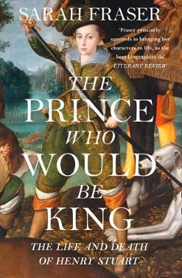 Image for The Prince Who Would Be King - The Life and Death of Henry Stuart from emkaSi