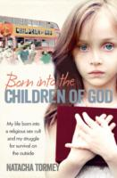 Image for Born into the Children of God: My Life in a Religious Sex Cult and My Struggle for Survival on the Outside from emkaSi