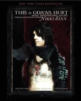 Image for This Is Gonna Hurt: Music, Photography and Life Through the Distorted Lens of Nikki Sixx from emkaSi