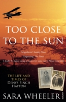 Image for Too Close To The Sun: The Life and Times of Denys Finch Hatton from emkaSi