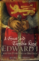 Image for A Great and Terrible King: Edward I and the Forging of Britain from emkaSi