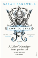 Image for How to Live: A Life of Montaigne in One Question and Twenty Attempts at an Answer from emkaSi