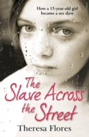 Image for The Slave Across the Street: The harrowing true story of how a 15-year-old girl became a sex slave from emkaSi