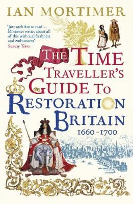 Image for The Time Traveller's Guide to Restoration Britain - Life in the Age of Samuel Pepys, Isaac Newton and The Great Fire of London from emkaSi