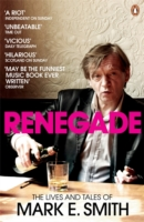 Image for Renegade: The Lives and Tales of Mark E. Smith from emkaSi