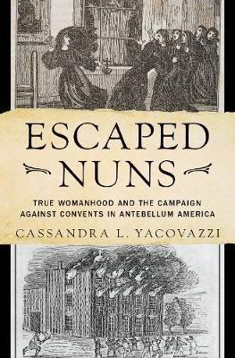 Image for Escaped Nuns - True Womanhood and the Campaign Against Convents in Antebellum America from emkaSi