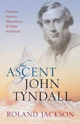 Image for The Ascent of John Tyndall - Victorian Scientist, Mountaineer, and Public Intellectual from emkaSi