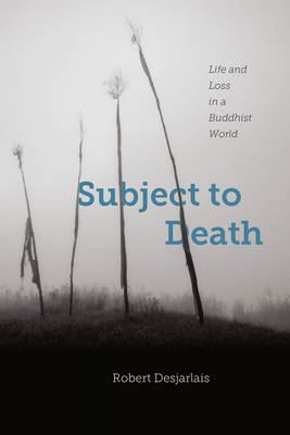 Image for Subject to Death: Life and Loss in a Buddhist World from emkaSi