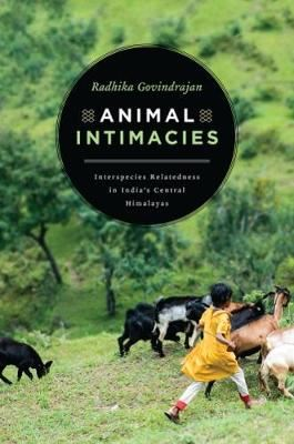 Image for Animal Intimacies - Interspecies Relatedness in India's Central Himalayas from emkaSi