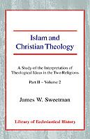 Image for Islam and Christian Theology: A Study of the Interpretation of Theological Ideas in the Two Religions (Part 2, Volume II) from emkaSi