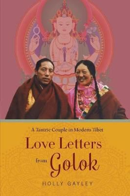 Image for Love Letters from Golok - A Tantric Couple in Modern Tibet from emkaSi