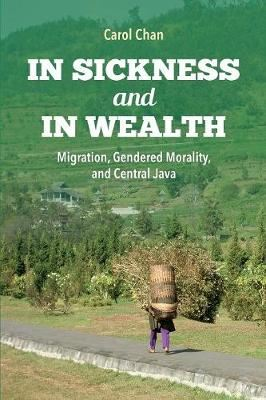 Image for In Sickness and in Wealth: Migration, Gendered Morality, and Central Java from emkaSi