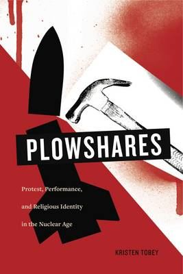 Image for Plowshares: Protest, Performance, and Religious Identity in the Nuclear Age from emkaSi