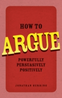 Image for How to Argue: Powerfully, Persuasively, Positively from emkaSi
