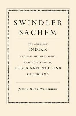 Image for Swindler Sachem - The American Indian Who Sold His Birthright, Dropped Out of Harvard, and Conned the King of England from emkaSi
