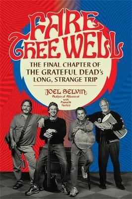 Image for Fare Thee Well: The Final Chapter of the Grateful Dead's Long, Strange Trip from emkaSi