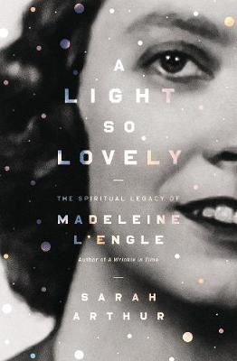 Image for A Light So Lovely: The Spiritual Legacy of Madeleine L'Engle, Author of A Wrinkle in Time from emkaSi