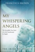 Image for My Whispering Angels: The incredible true story of a life transformed by Angels from emkaSi