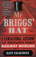 Image for Mr Briggs' Hat: A Sensational Account of Britain's First Railway Murder from emkaSi