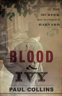 Image for Blood & Ivy: The 1849 Murder That Scandalized Harvard from emkaSi