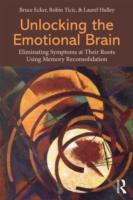 Image for Unlocking the Emotional Brain: Eliminating Symptoms at Their Roots Using Memory Reconsolidation from emkaSi
