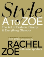 Image for Style A to Zoe: The Art of Fashion, Beauty, and Everything Glamour from emkaSi