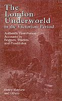 Image for The London Underworld in the Victorian Period: v. 1: Authentic First-person Accounts by Beggars, Thieves and Prostitutes from emkaSi